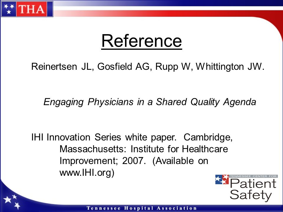 Reference Reinertsen JL, Gosfield AG, Rupp W, Whittington JW. Engaging Physicians in a Shared Quality Agenda IHI Innovation Series white paper. Cambri