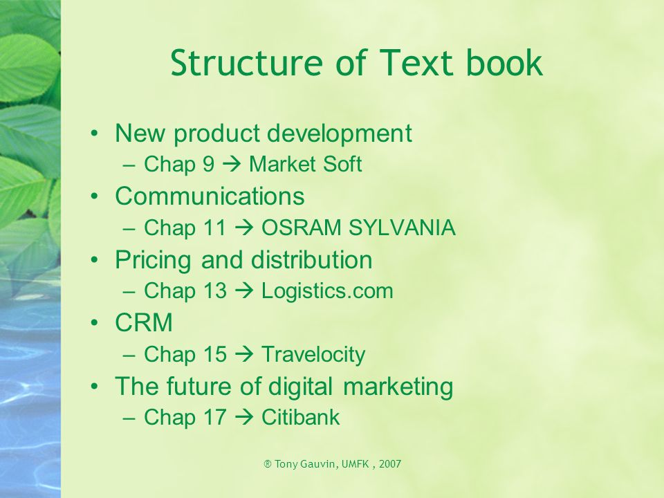 ® Tony Gauvin, UMFK, 2007 Structure of Text book New product development –Chap 9  Market Soft Communications –Chap 11  OSRAM SYLVANIA Pricing and di