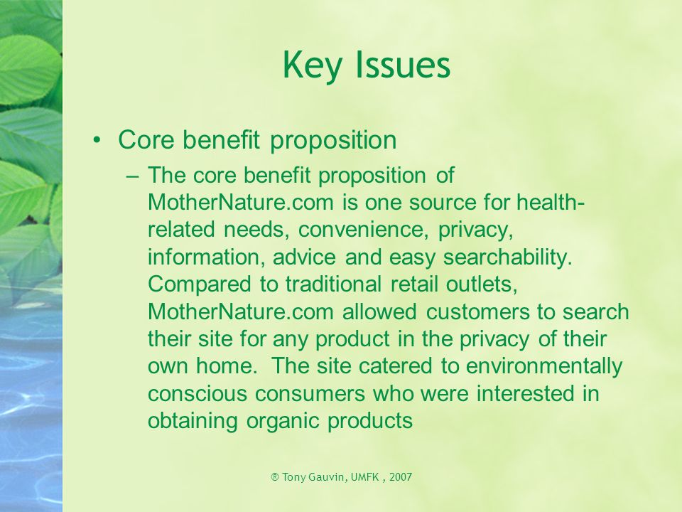 ® Tony Gauvin, UMFK, 2007 Key Issues Core benefit proposition –The core benefit proposition of MotherNature.com is one source for health- related need