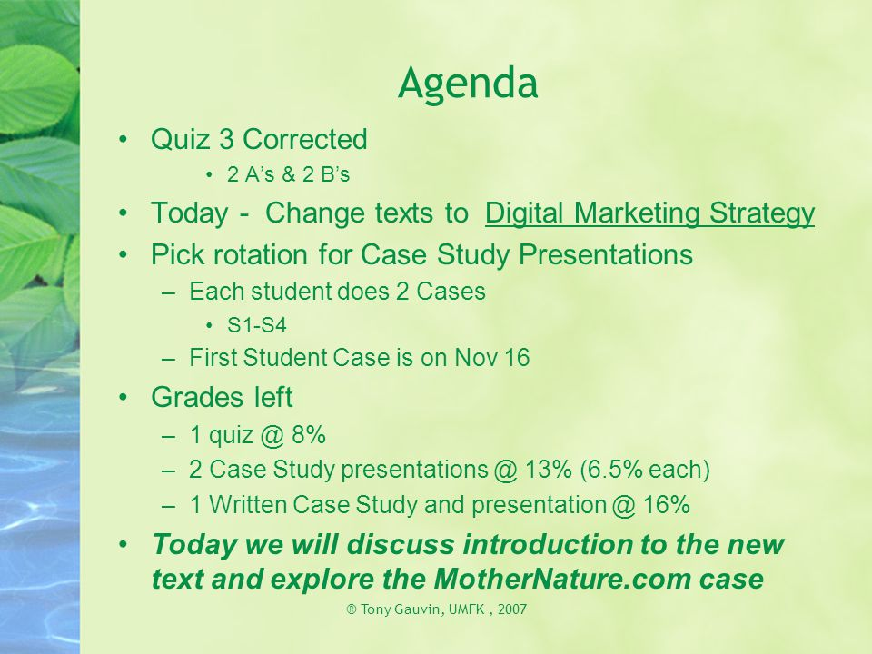 ® Tony Gauvin, UMFK, 2007 Agenda Quiz 3 Corrected 2 A's & 2 B's Today - Change texts to Digital Marketing Strategy Pick rotation for Case Study Presen