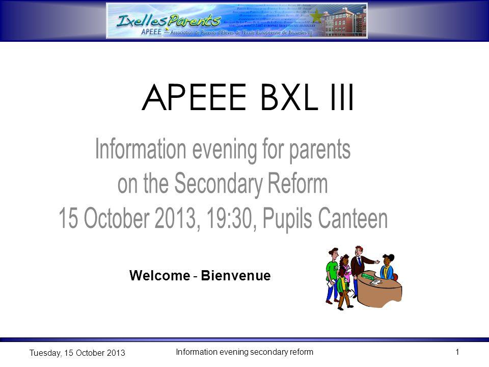 Information evening secondary reform1 Tuesday, 15 October 2013 1 Welcome - Bienvenue APEEE BXL III