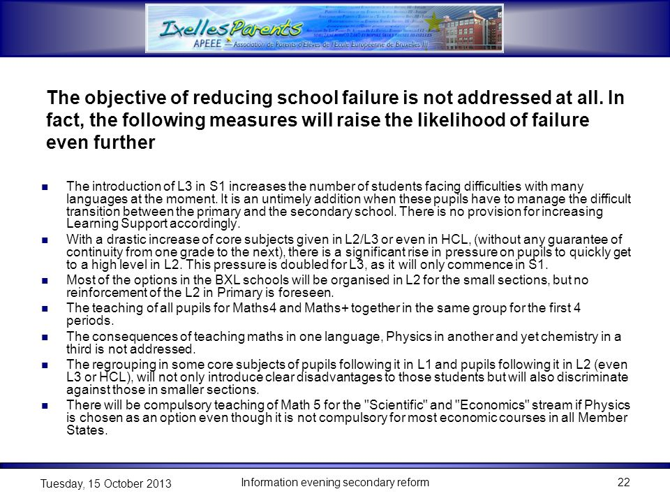 The objective of reducing school failure is not addressed at all. In fact, the following measures will raise the likelihood of failure even further Th