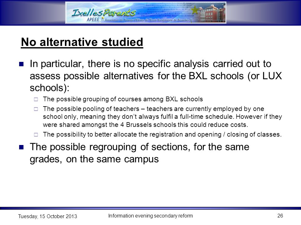 No alternative studied In particular, there is no specific analysis carried out to assess possible alternatives for the BXL schools (or LUX schools):