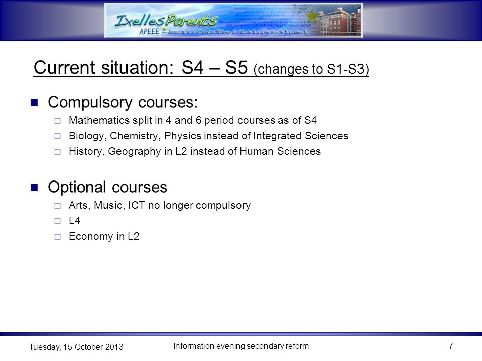Information evening secondary reform7 Tuesday, 15 October 2013 Current situation: S4 – S5 (changes to S1-S3) Compulsory courses:  Mathematics split i
