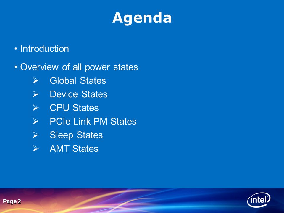 Page 2 Agenda Introduction Overview of all power states  Global States  Device States  CPU States  PCIe Link PM States  Sleep States  AMT States