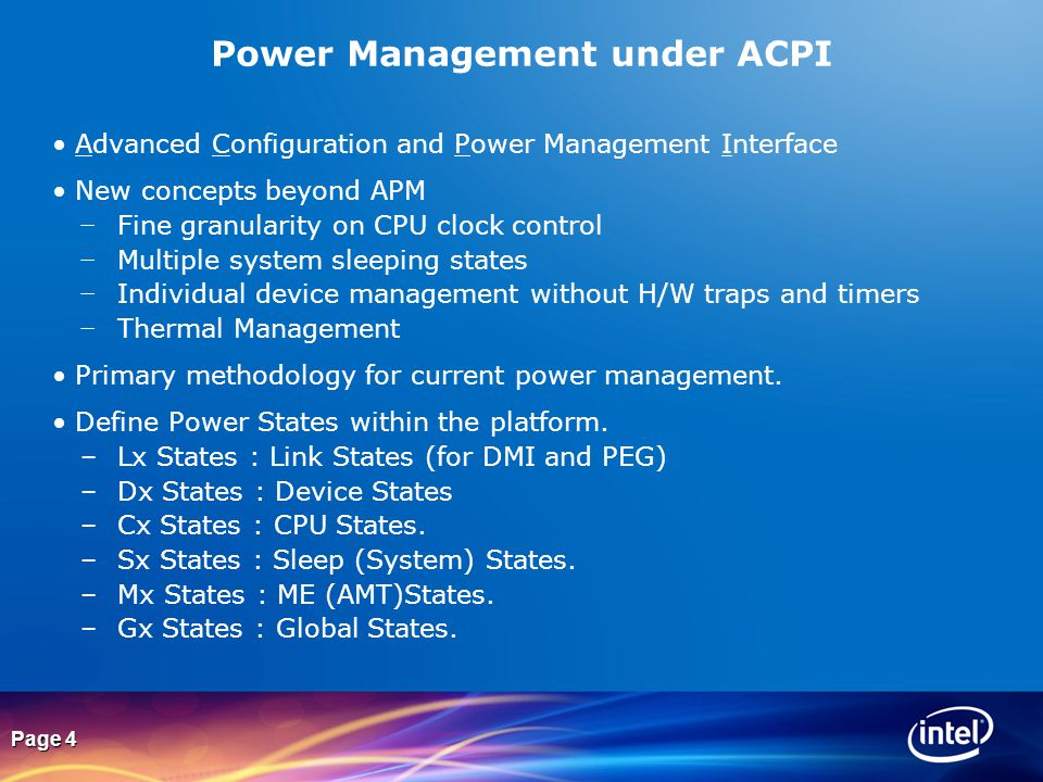 Page 4 Power Management under ACPI Advanced Configuration and Power Management Interface New concepts beyond APM − Fine granularity on CPU clock contr