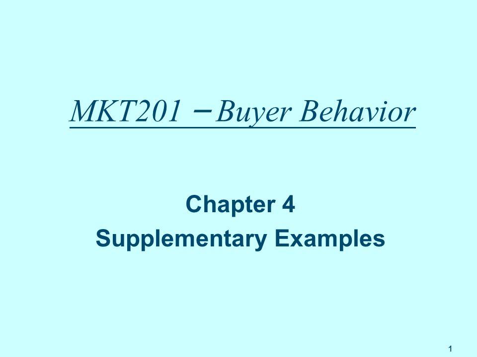 1 MKT201 – Buyer Behavior Chapter 4 Supplementary Examples