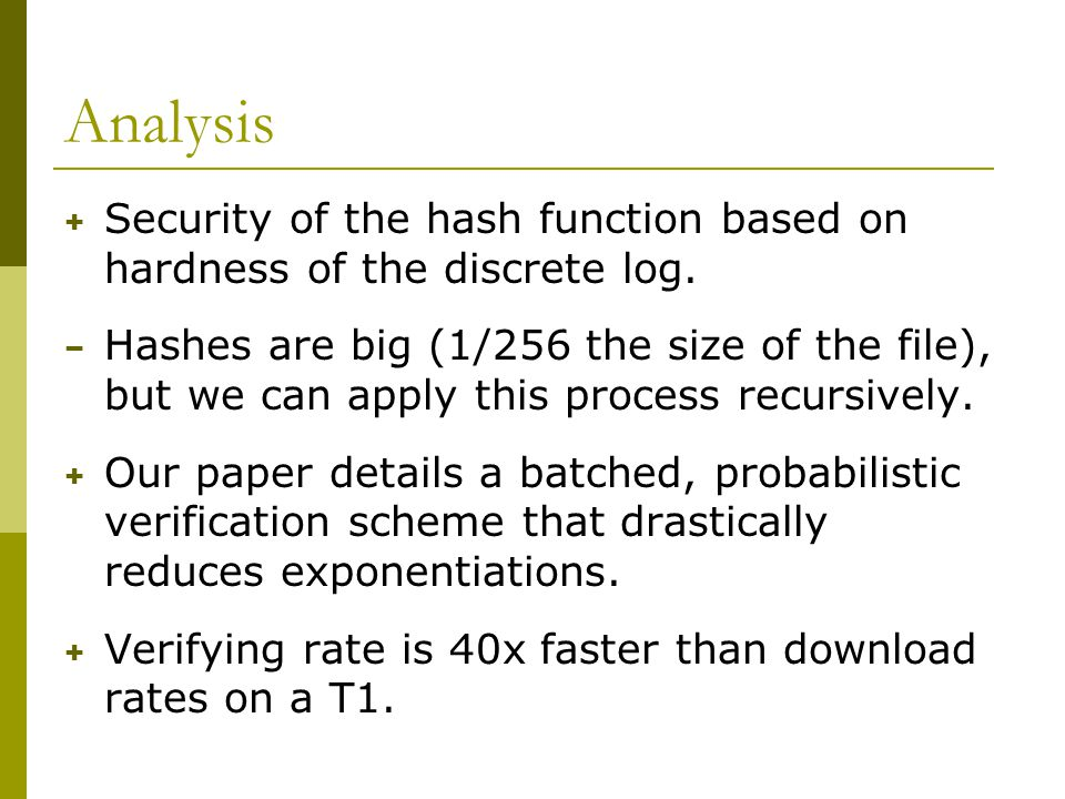 Analysis + Security of the hash function based on hardness of the discrete log.