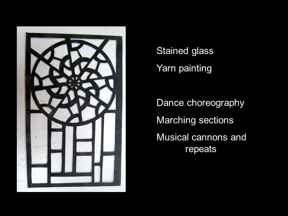 Stained glass Yarn painting Dance choreography Marching sections Musical cannons and repeats