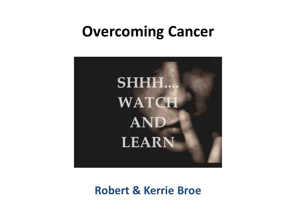 By the time a tumor is discovered there's at least a billion malignancies in that tumor and they're rapidly dividing—they've already seeded the rest of the body by the time you've discovered you have cancer.