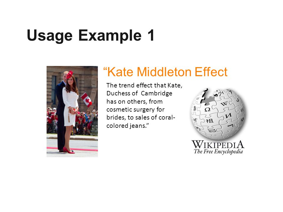"""The trend effect that Kate, Duchess of Cambridge has on others, from cosmetic surgery for brides, to sales of coral- colored jeans."""" """"Kate Middleton E"""