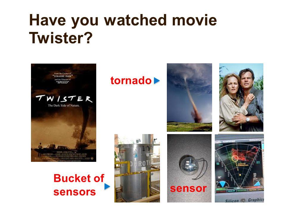 Have you watched movie Twister? sensor Bucket of sensors tornado