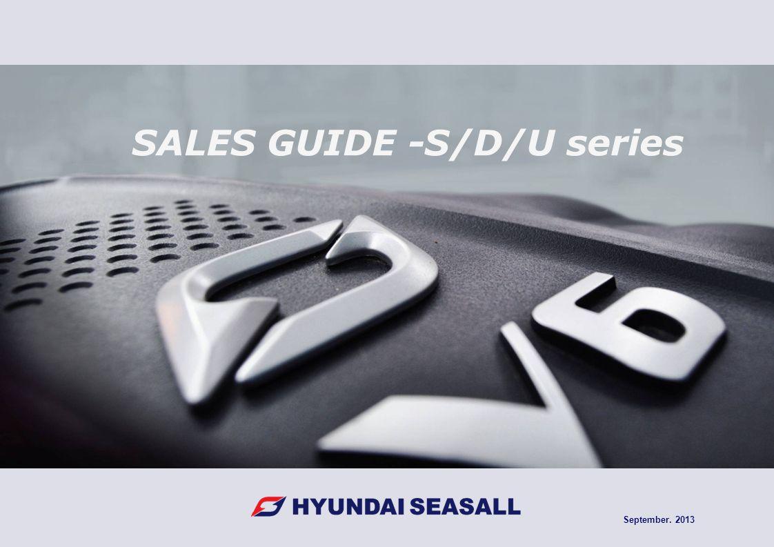 Hyundai SeasAll Sales Guide 0 SALES GUIDE -S/D/U series September. 2013