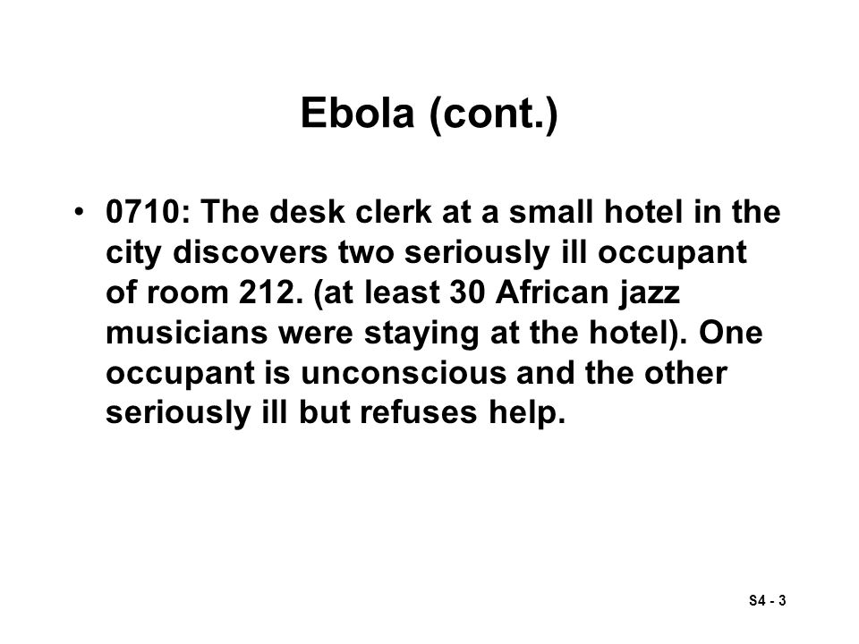S4 - 3 Ebola (cont.) 0710: The desk clerk at a small hotel in the city discovers two seriously ill occupant of room 212.
