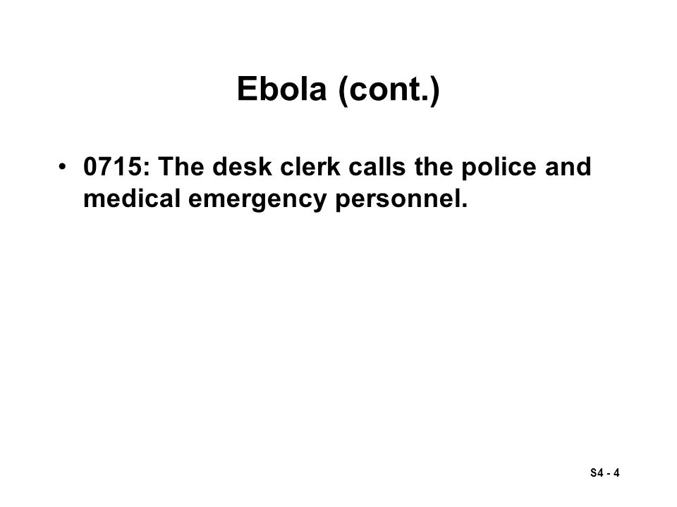 S4 - 4 Ebola (cont.) 0715: The desk clerk calls the police and medical emergency personnel.
