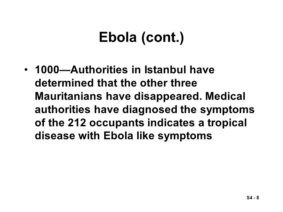 S4 - 8 Ebola (cont.) 1000—Authorities in Istanbul have determined that the other three Mauritanians have disappeared.