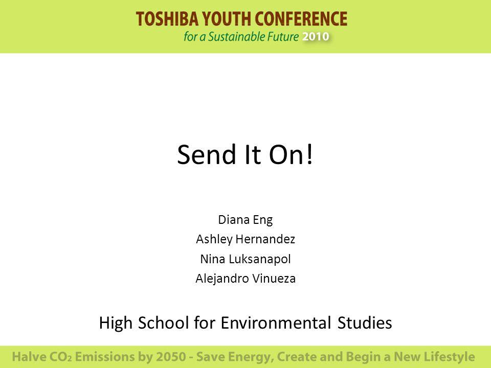 Send It On! Diana Eng Ashley Hernandez Nina Luksanapol Alejandro Vinueza High School for Environmental Studies