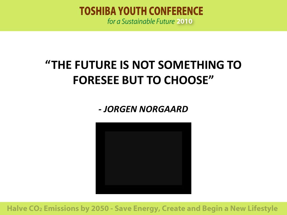 THE FUTURE IS NOT SOMETHING TO FORESEE BUT TO CHOOSE - JORGEN NORGAARD