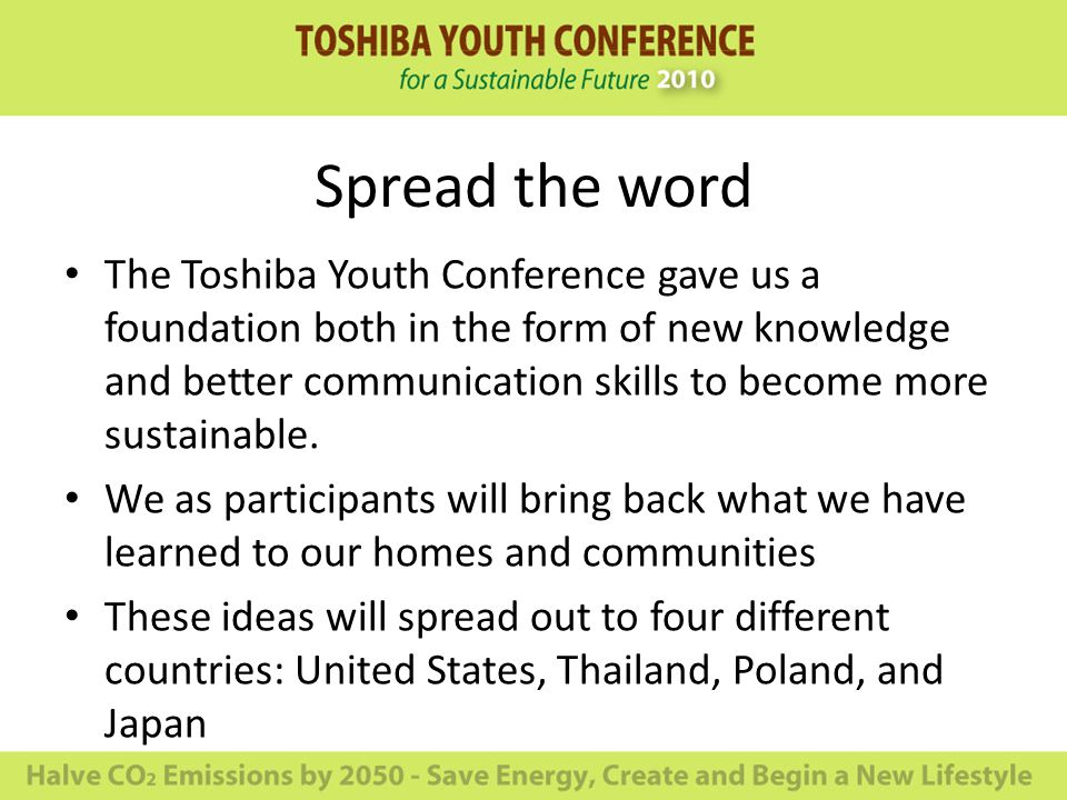 Spread the word The Toshiba Youth Conference gave us a foundation both in the form of new knowledge and better communication skills to become more sustainable.