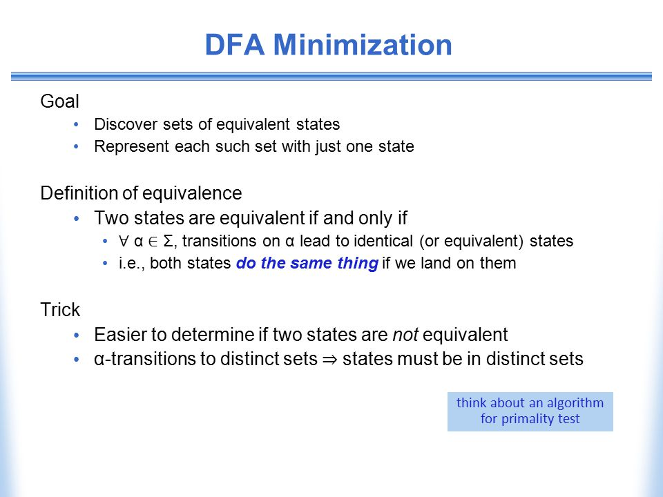 DFA Minimization Goal Discover sets of equivalent states Represent each such set with just one state Definition of equivalence Two states are equivale