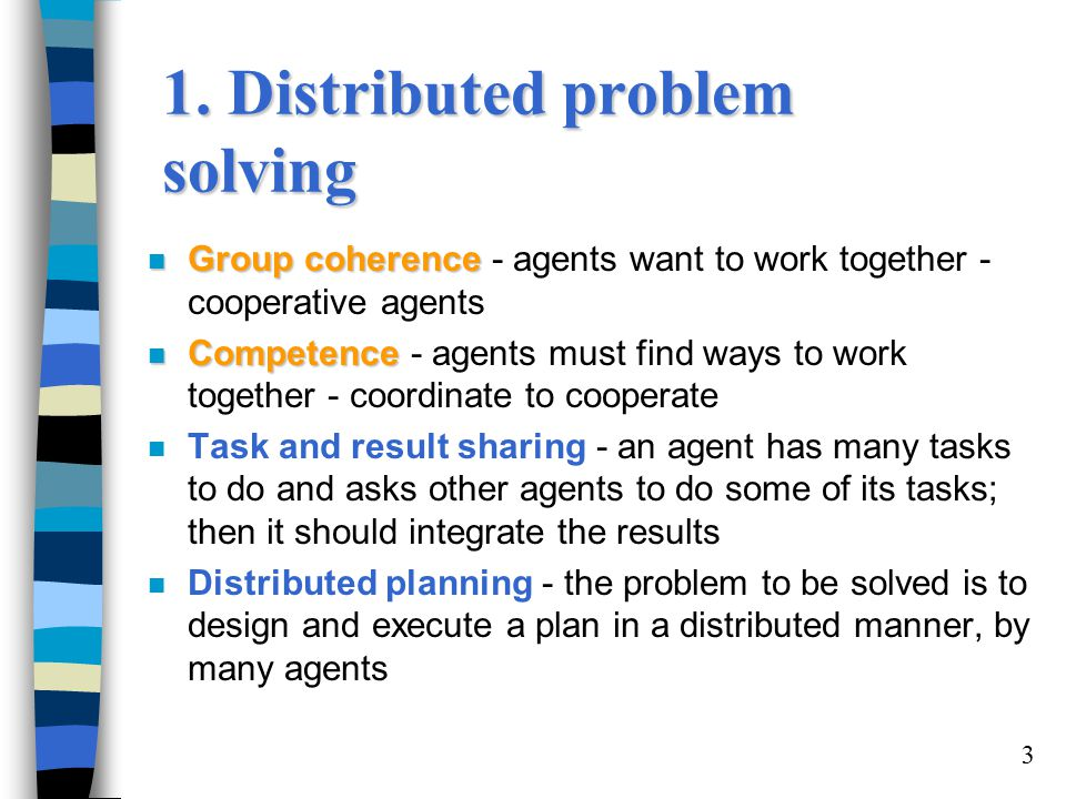 4 2 Distributed planning n What can be distributed:  The process of coming out with a plan is distributed among agents  Execution is distributed among agentsPlanning  State representation and plan representation  Search vs planning representation of changes to the world state representation of and reasoning about the plan (steps/actions) n Linear planning n Partial order planning n Hierarchical planning n Conditional planning Planning  Search