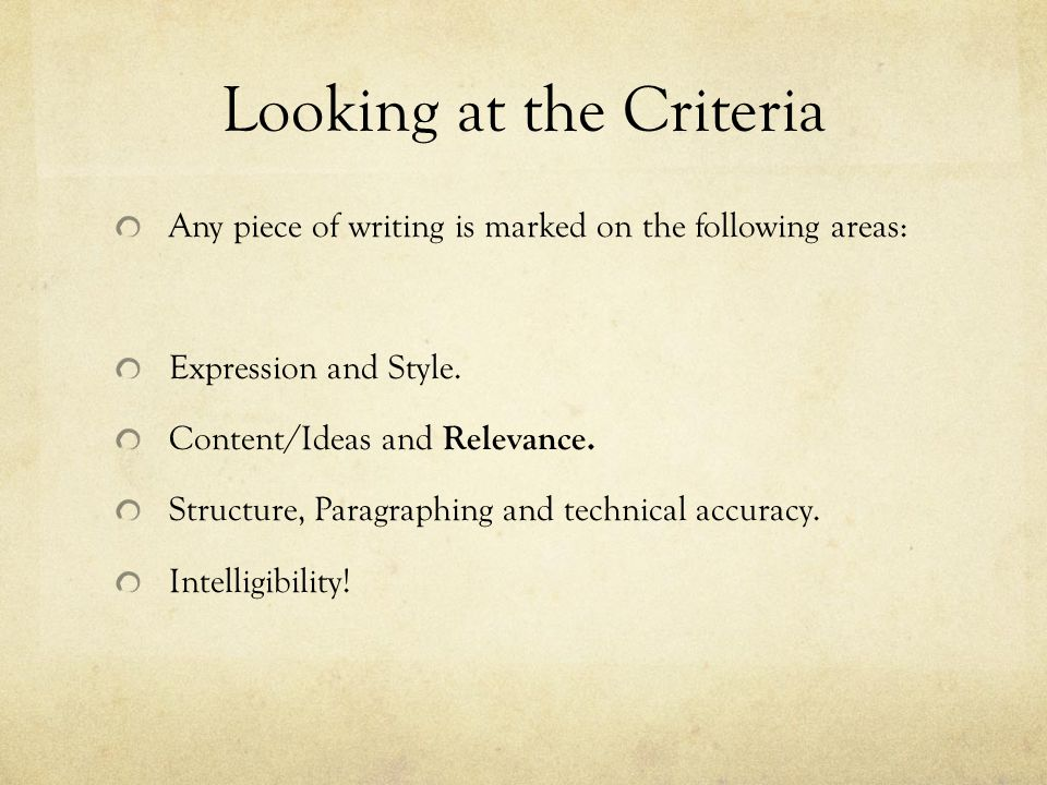 Looking at the Criteria Any piece of writing is marked on the following areas: Expression and Style. Content/Ideas and Relevance. Structure, Paragraph