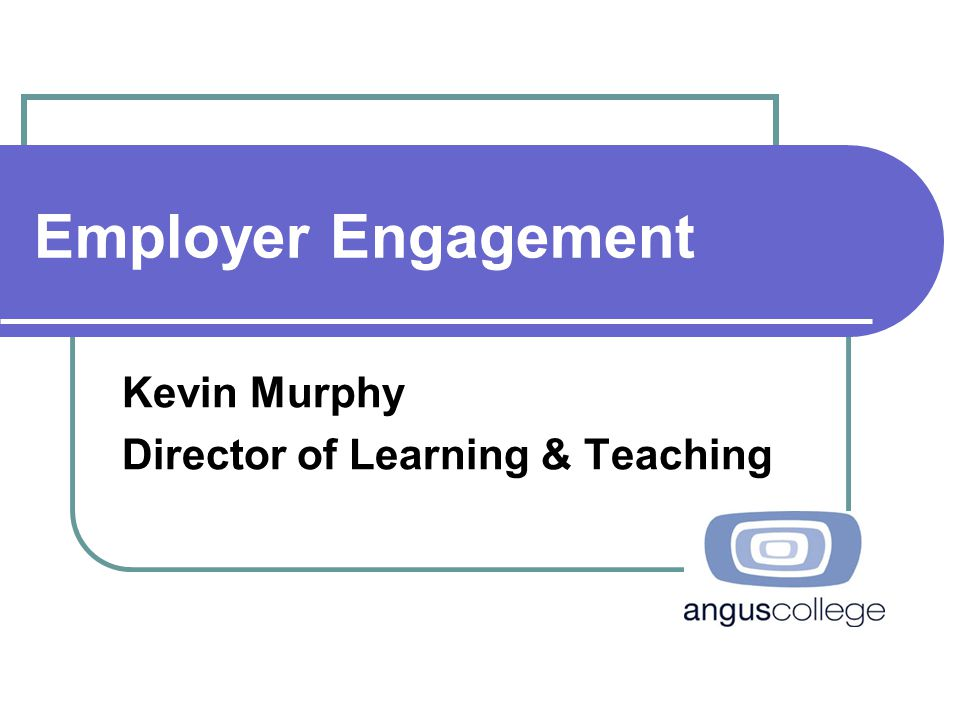 Employer Engagement Kevin Murphy Director of Learning & Teaching