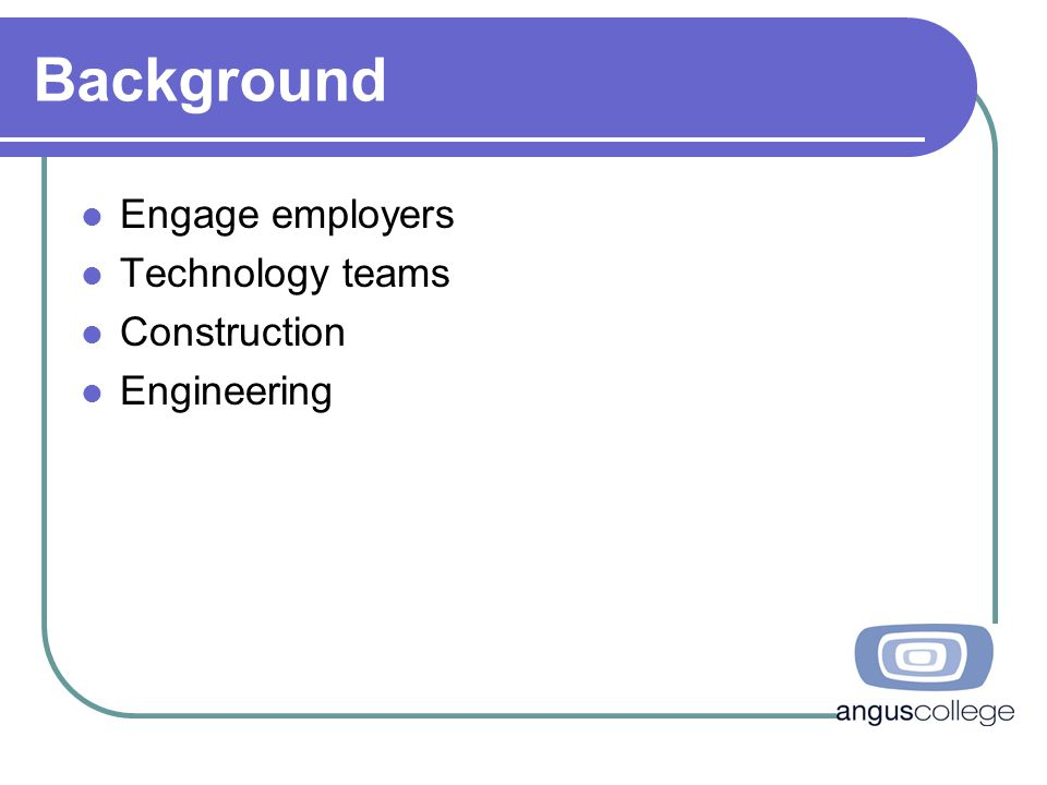 Background Engage employers Technology teams Construction Engineering