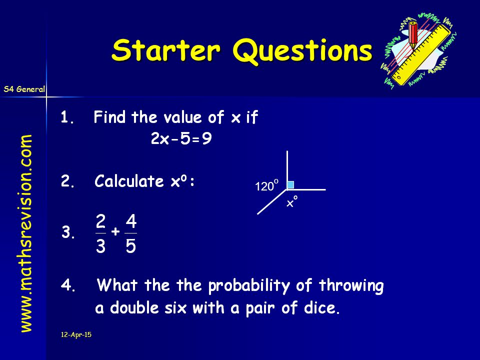 S4 General 12-Apr-15 Starter Questions www.mathsrevision.com 120 o xoxo