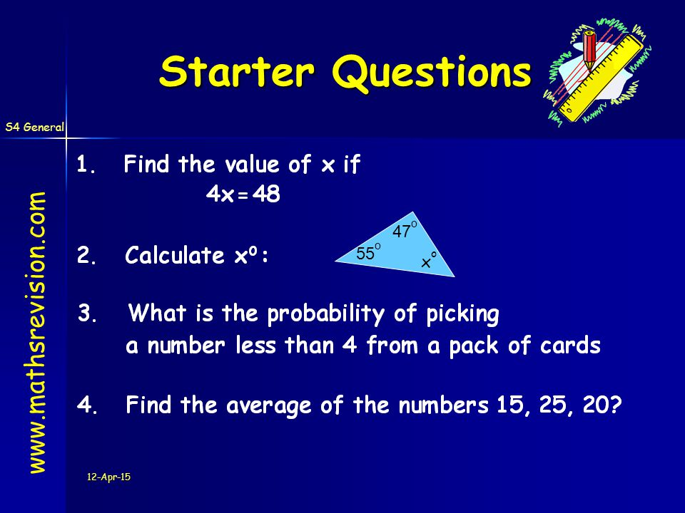 S4 General 12-Apr-15 Starter Questions www.mathsrevision.com 55 o xoxo 47 o