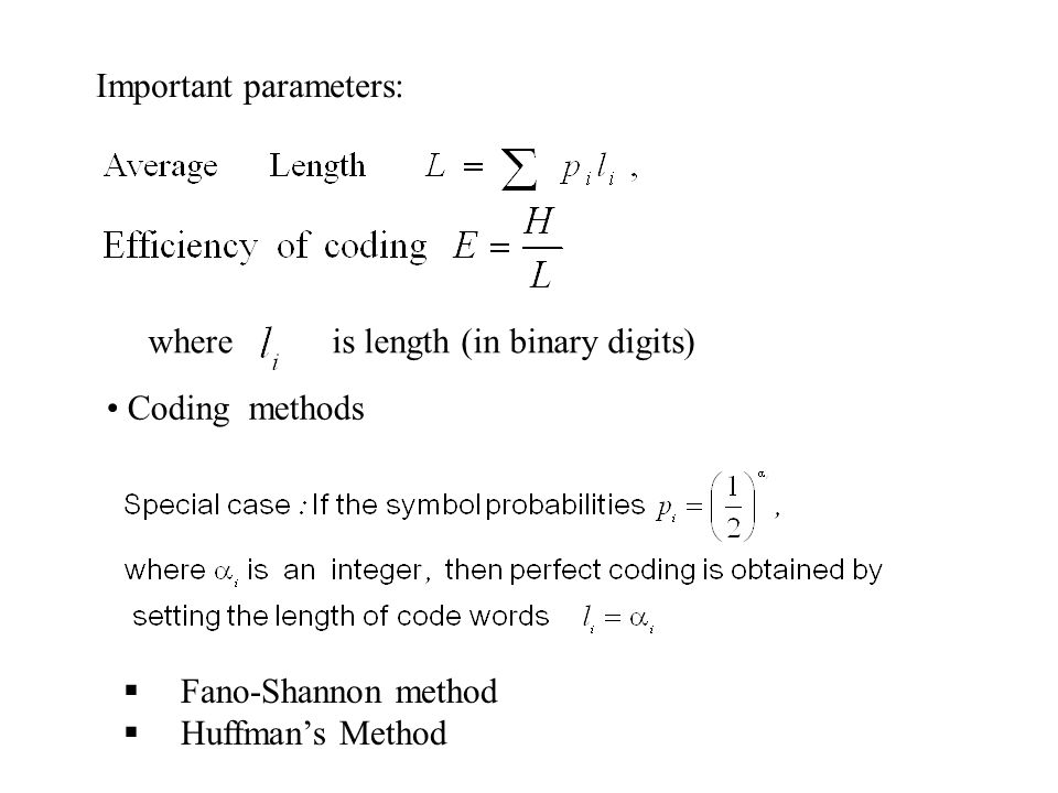 Important parameters: Coding methods  Fano-Shannon method  Huffman's Method is length (in binary digits)where