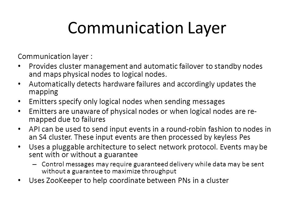 Communication Layer Communication layer : Provides cluster management and automatic failover to standby nodes and maps physical nodes to logical nodes.