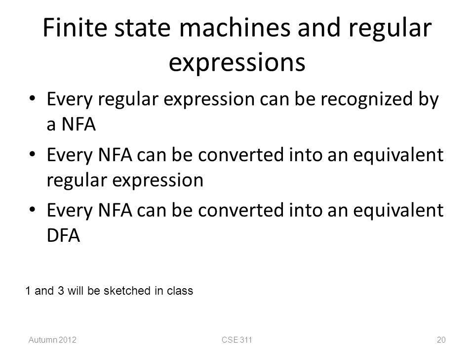 Finite state machines and regular expressions Every regular expression can be recognized by a NFA Every NFA can be converted into an equivalent regula