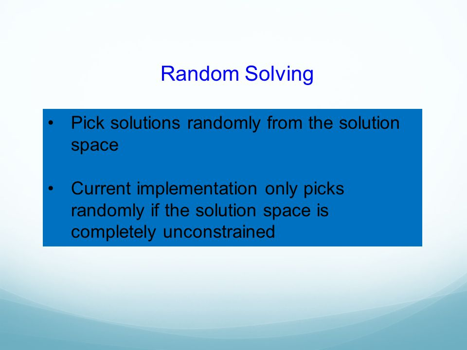 Random Solving Pick solutions randomly from the solution space Current implementation only picks randomly if the solution space is completely unconstr