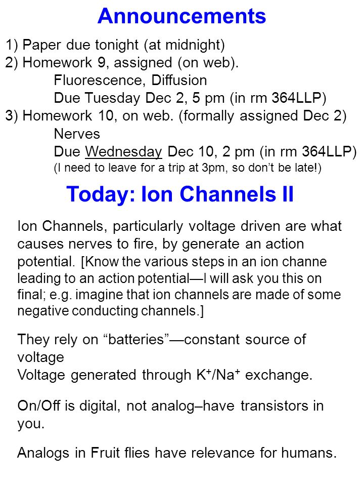Today: Ion Channels II Ion Channels, particularly voltage driven are what causes nerves to fire, by generate an action potential.