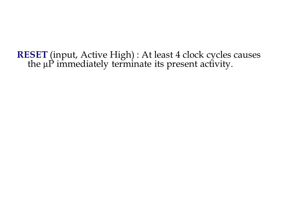 RESET (input, Active High) : At least 4 clock cycles causes the µP immediately terminate its present activity.