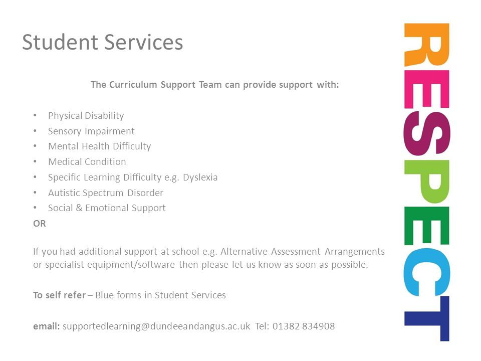 The Curriculum Support Team can provide support with: Physical Disability Sensory Impairment Mental Health Difficulty Medical Condition Specific Learning Difficulty e.g.