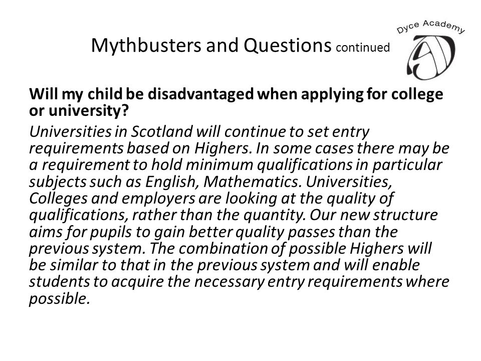 Mythbusters and Questions continued Will my child be disadvantaged when applying for college or university.