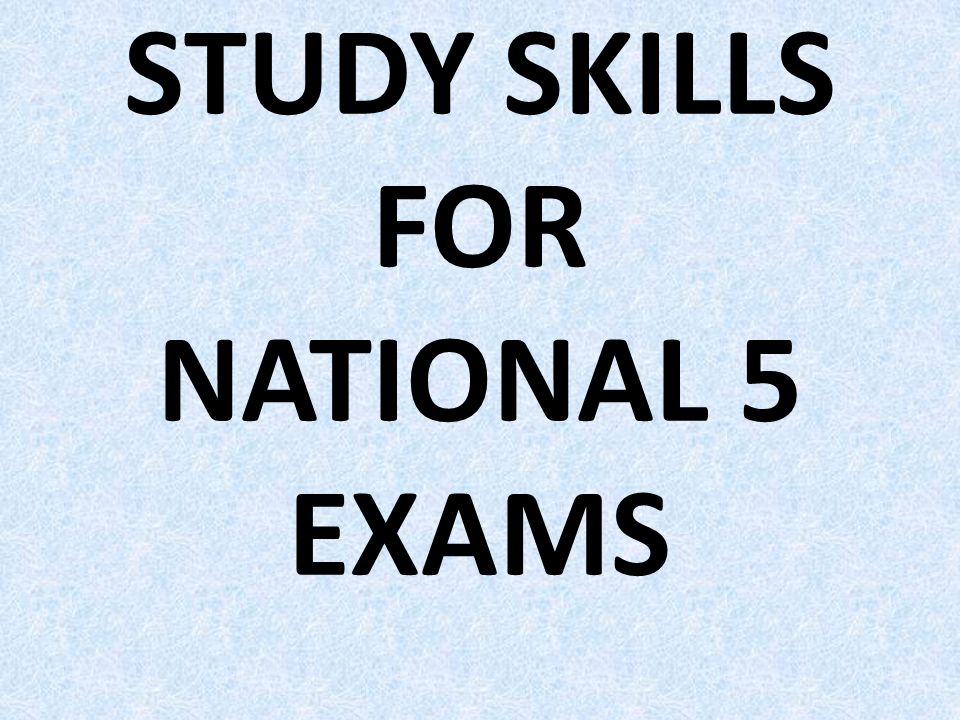 STUDY SKILLS FOR NATIONAL 5 EXAMS