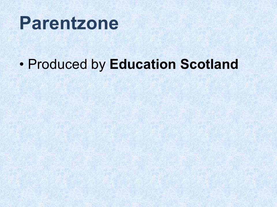Parentzone Produced by Education Scotland