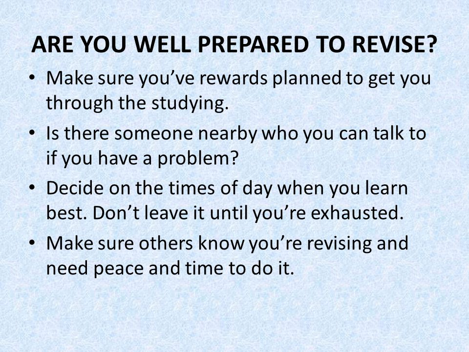ARE YOU WELL PREPARED TO REVISE. Make sure you've rewards planned to get you through the studying.