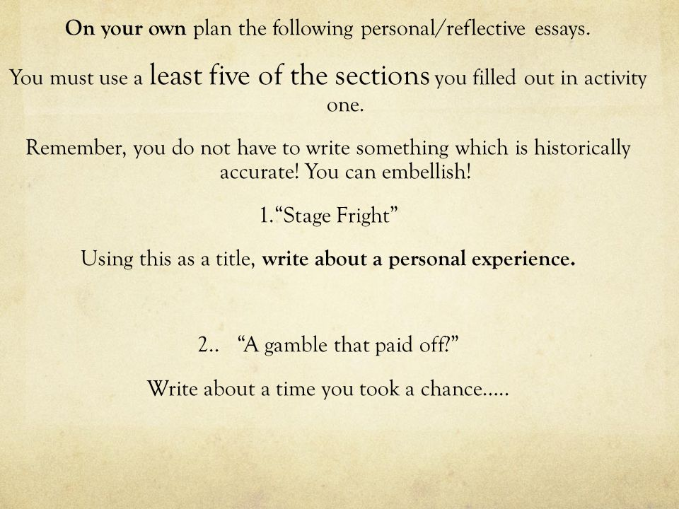 On your own plan the following personal/reflective essays. You must use a least five of the sections you filled out in activity one. Remember, you do