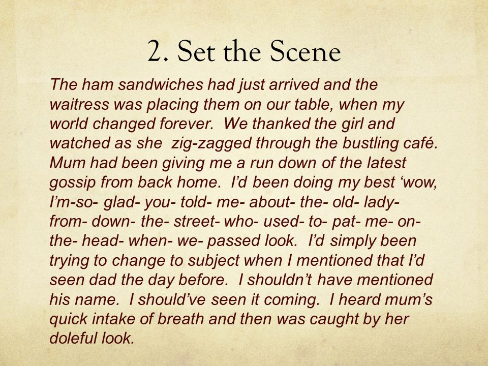 2. Set the Scene The ham sandwiches had just arrived and the waitress was placing them on our table, when my world changed forever. We thanked the gir