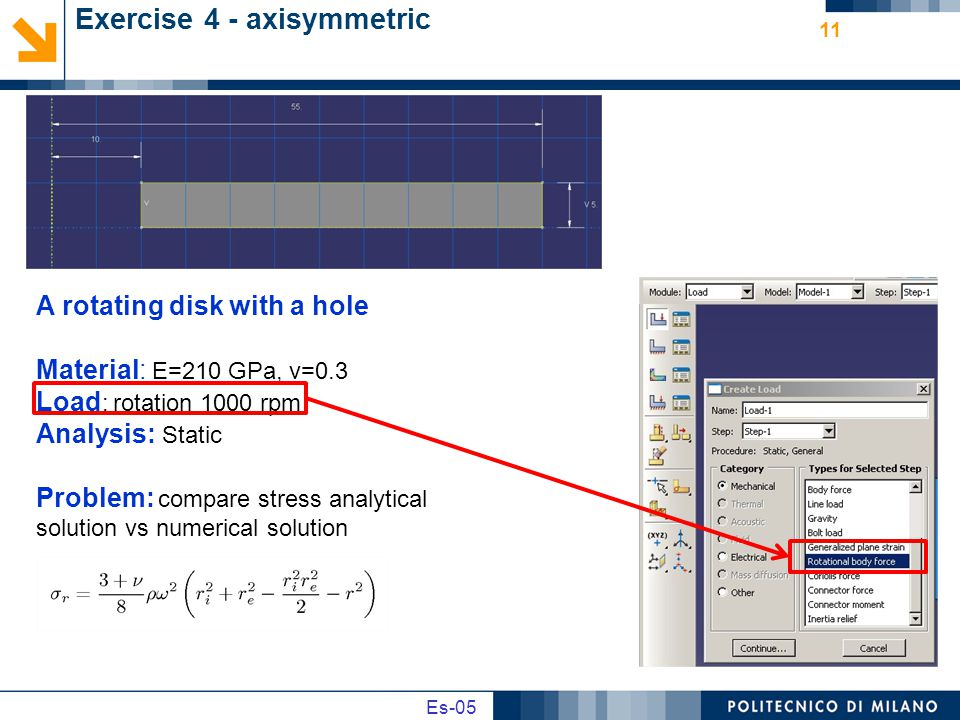 Es02 Es-05 Exercise 4 - axisymmetric 11 A rotating disk with a hole Material: E=210 GPa, ν=0.3 Load : rotation 1000 rpm Analysis: Static Problem: compare stress analytical solution vs numerical solution