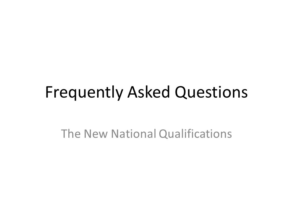 Frequently Asked Questions The New National Qualifications