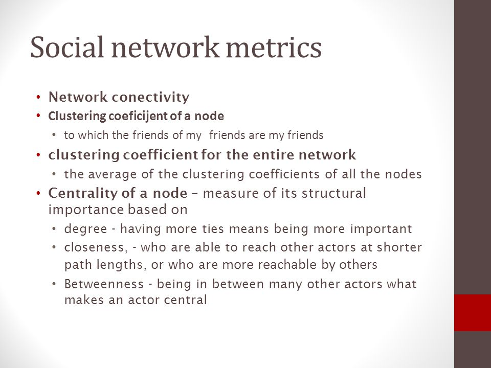 Megaproject stakeholder network metrics New network metrics will be developed combining these network metrics with values of actors atributes and types of relationships for: Network characteristics The role in the network - importance Communication and Clustering patterns for C-C clustres Impact on the project with respect to the stakeholder metrics