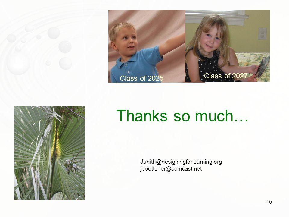 10 Thanks so much… Class of 2027 Judith@designingforlearning.org jboettcher@comcast.net Class of 2025