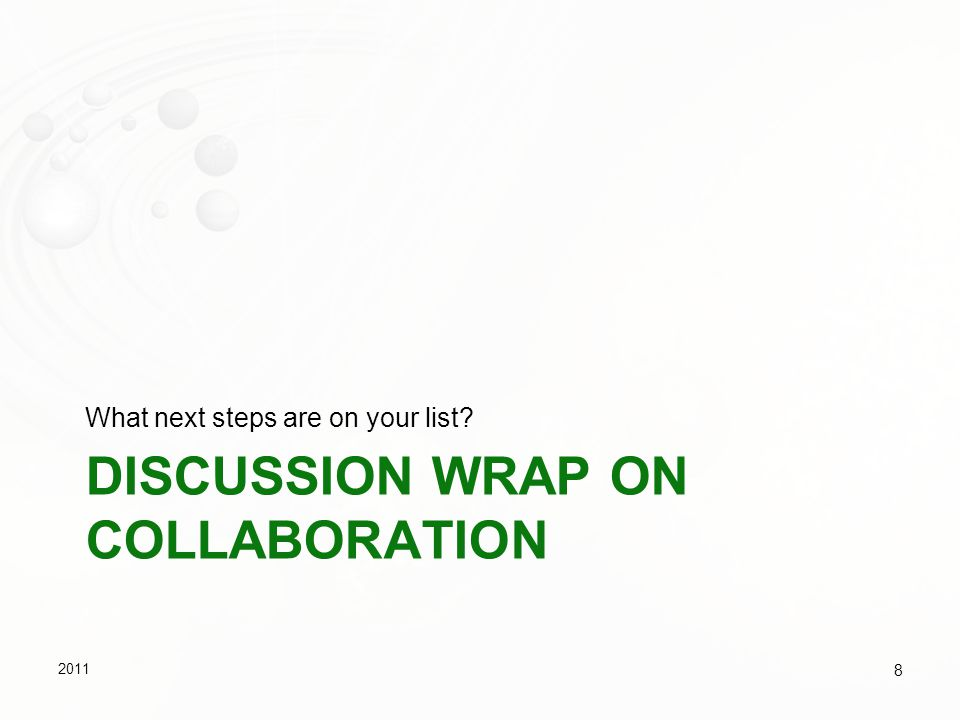 DISCUSSION WRAP ON COLLABORATION What next steps are on your list? 2011 8
