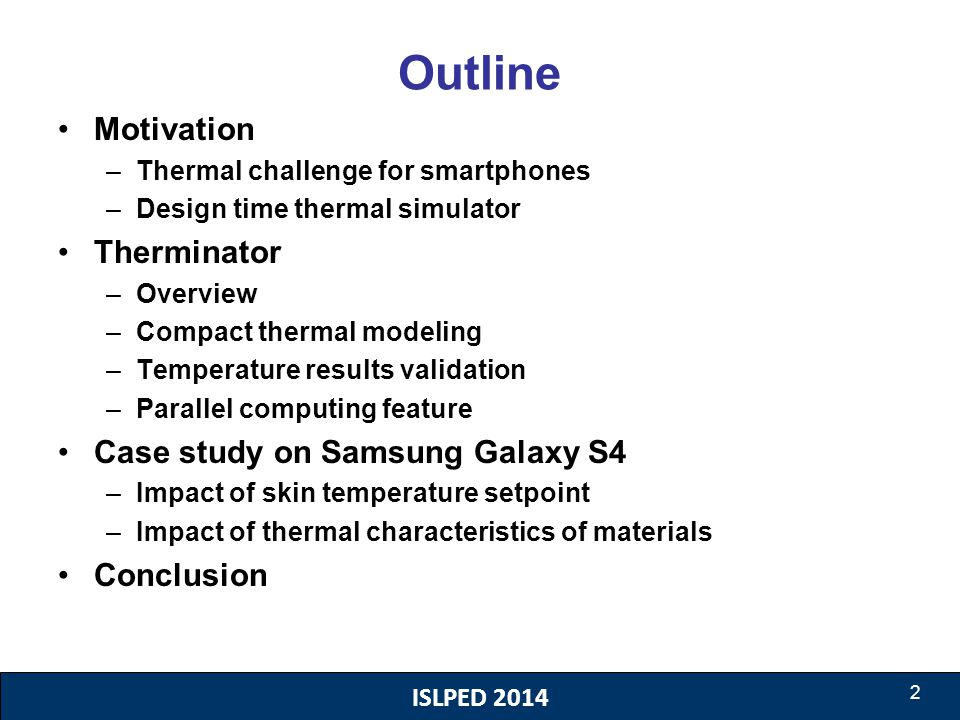 ISLPED 2014 2 Outline Motivation –Thermal challenge for smartphones –Design time thermal simulator Therminator –Overview –Compact thermal modeling –Te