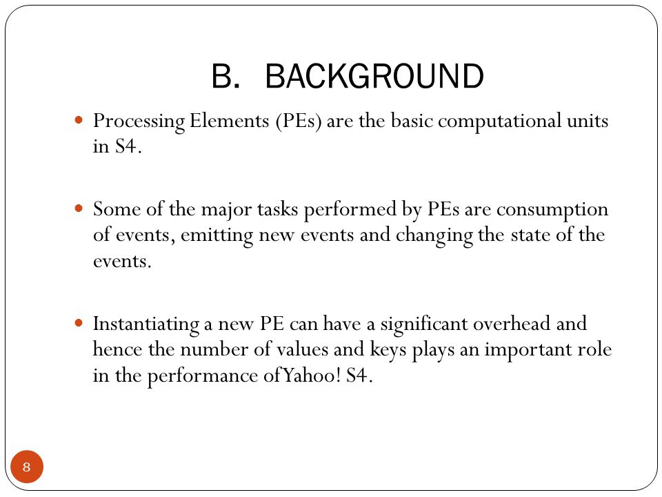 Processing Elements (PEs) are the basic computational units in S4.